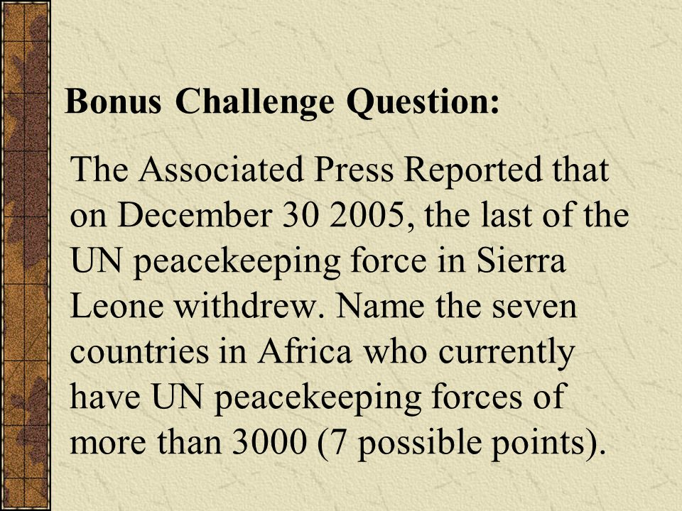 The Associated Press Reported that on December 30 2005, the last of the UN peacekeeping force in Sierra Leone withdrew. Name the seven countries in Af