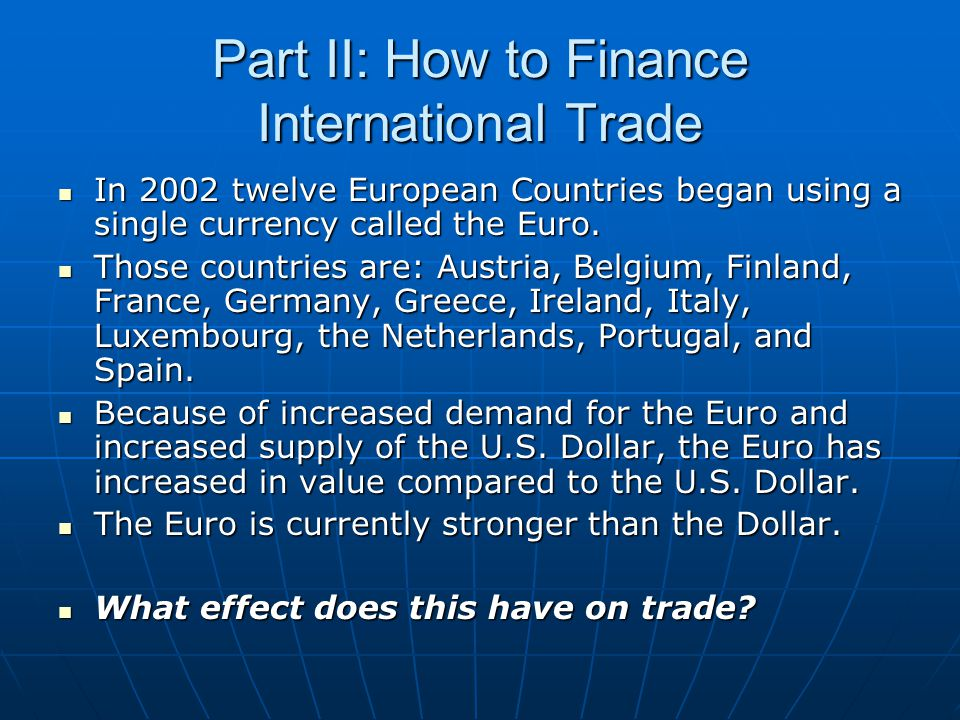 Part II: How to Finance International Trade In 2002 twelve European Countries began using a single currency called the Euro.