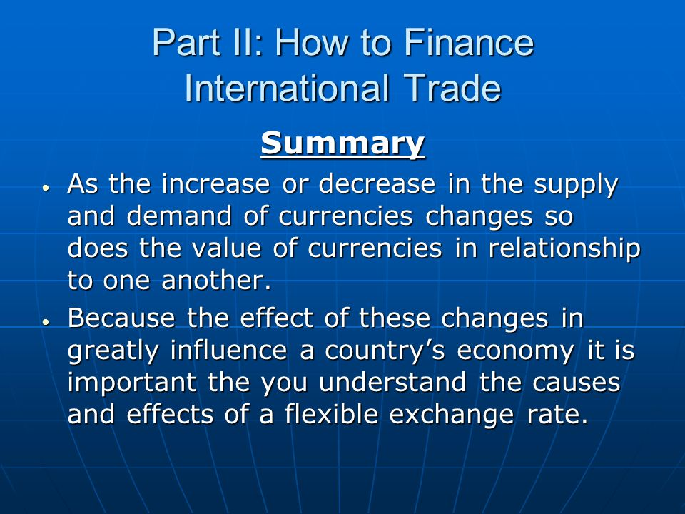 Summary As the increase or decrease in the supply and demand of currencies changes so does the value of currencies in relationship to one another.