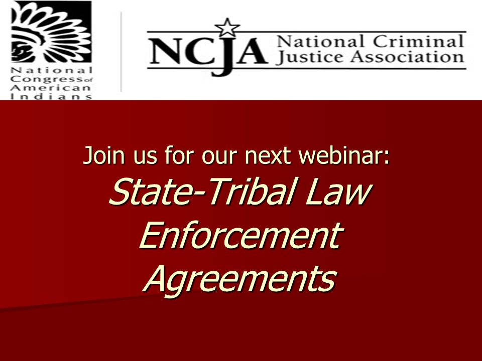 Join us for our next webinar: State-Tribal Law Enforcement Agreements
