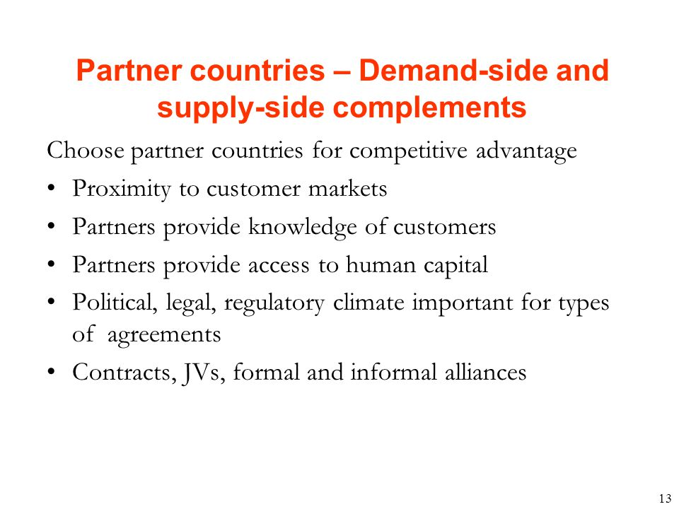 13 Choose partner countries for competitive advantage Proximity to customer markets Partners provide knowledge of customers Partners provide access to