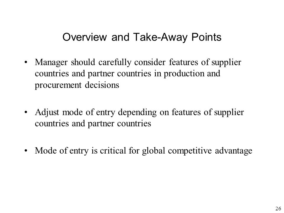26 Overview and Take-Away Points Manager should carefully consider features of supplier countries and partner countries in production and procurement