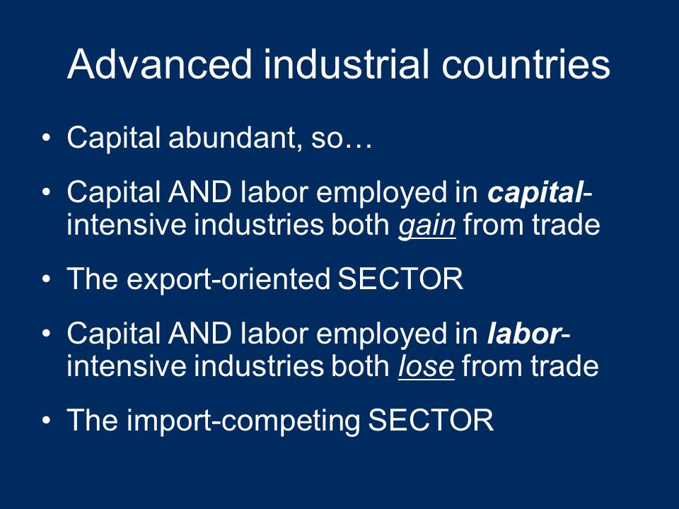 Sector Incomes & Industry Conflict It's really about computers, shoes, etc… Factor mobility is low Incomes of labor AND capital in the same SECTOR (industry) rise and fall together Now we do not completely abandon the factor model We still use the factor model to tell us which industries benefit from trade, however,… LABOR & CAPITAL EMPLOYED IN INDUSTRIES THAT RELY INTENSIVELY ON SOCIETY'S ABUNDANT FACTOR BOTH GAIN FROM TRADE