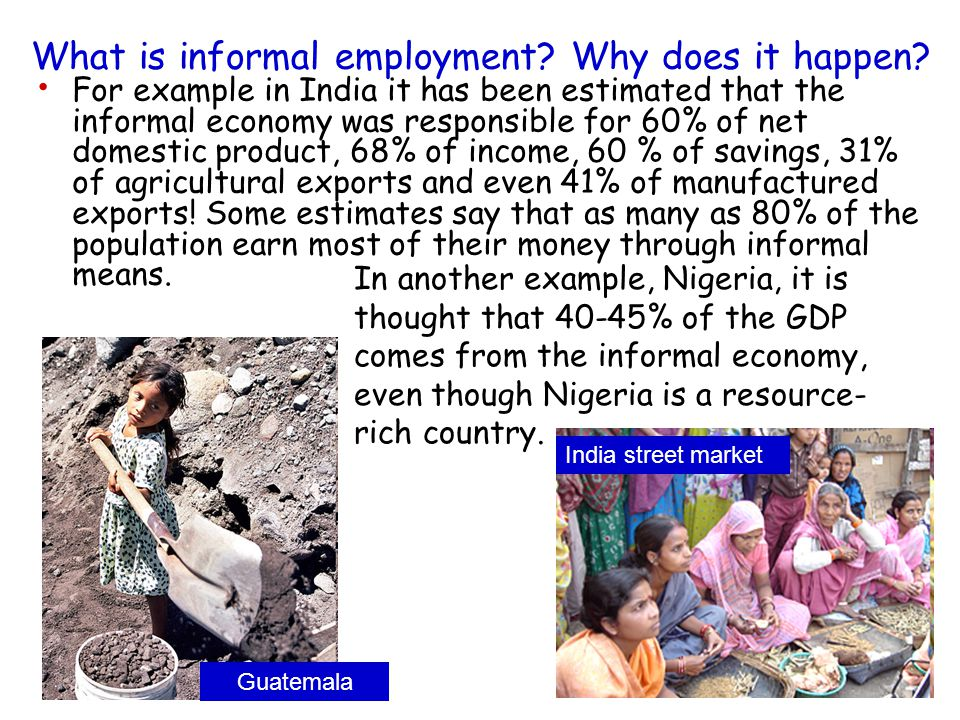 26 What is informal employment? Why does it happen? For example in India it has been estimated that the informal economy was responsible for 60% of ne