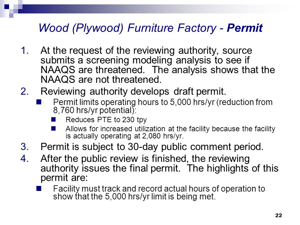 22 Wood (Plywood) Furniture Factory - Permit 1.At the request of the reviewing authority, source submits a screening modeling analysis to see if NAAQS are threatened.