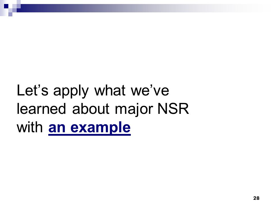28 Let's apply what we've learned about major NSR with an example