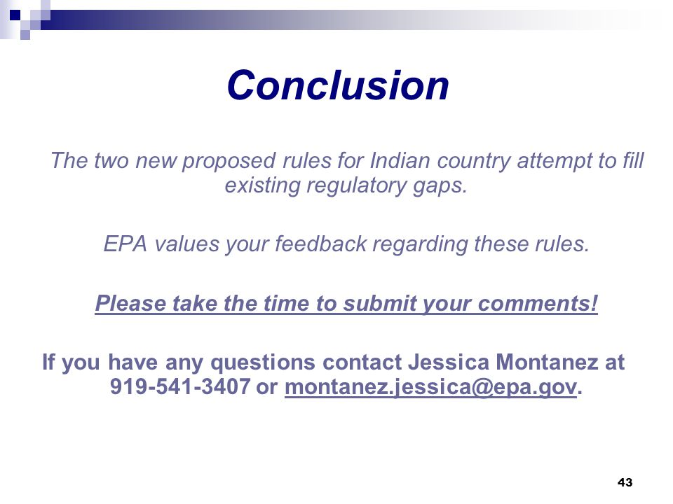43 Conclusion The two new proposed rules for Indian country attempt to fill existing regulatory gaps.