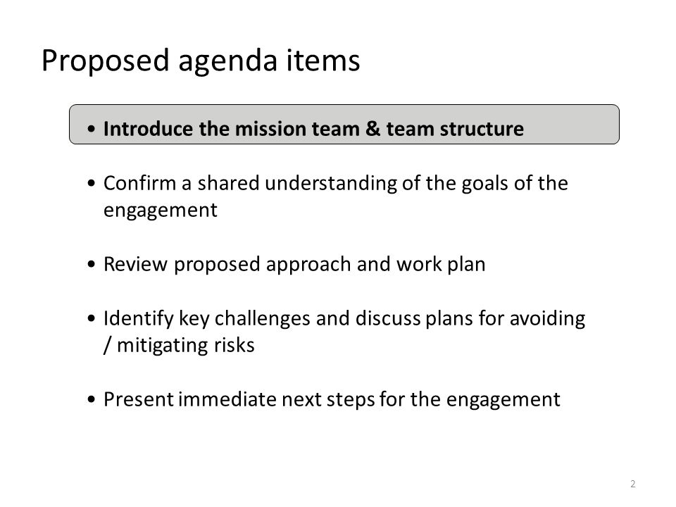 2 Proposed agenda items Introduce the mission team & team structure Confirm a shared understanding of the goals of the engagement Review proposed appr