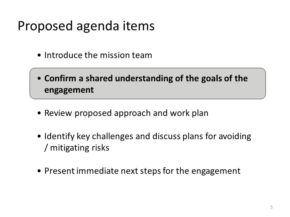 5 Proposed agenda items Introduce the mission team Confirm a shared understanding of the goals of the engagement Review proposed approach and work pla
