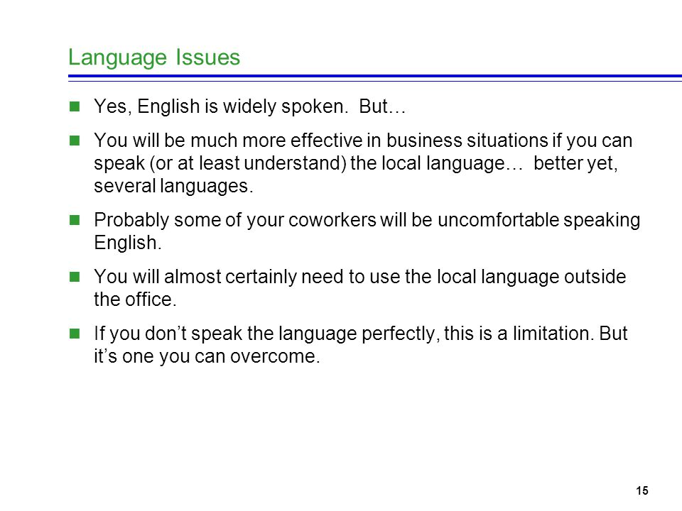 15 Language Issues Yes, English is widely spoken.