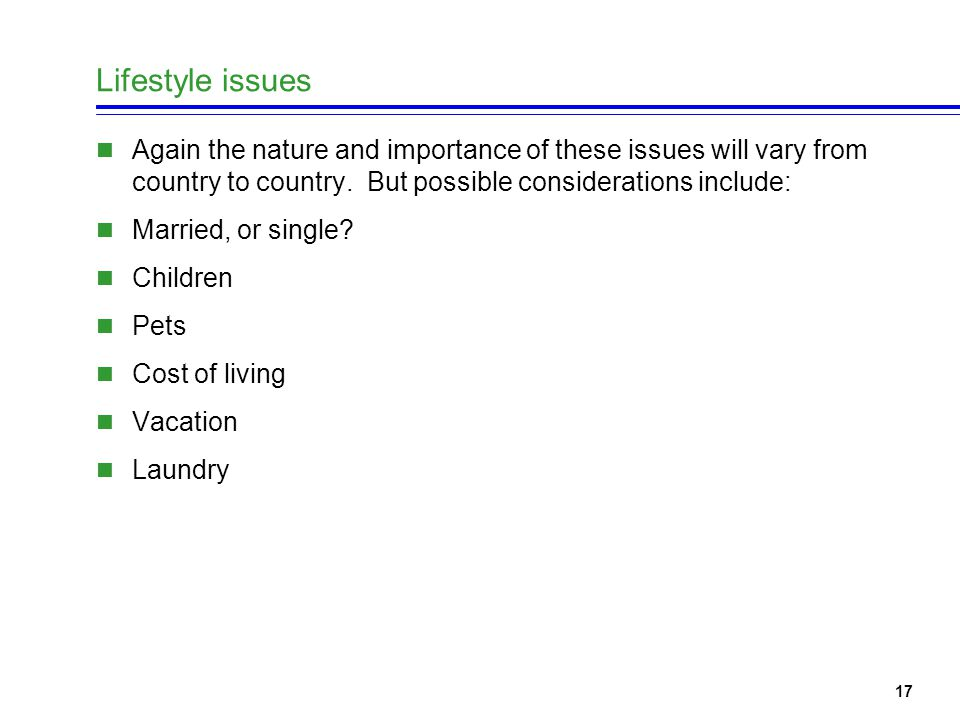 17 Lifestyle issues Again the nature and importance of these issues will vary from country to country.