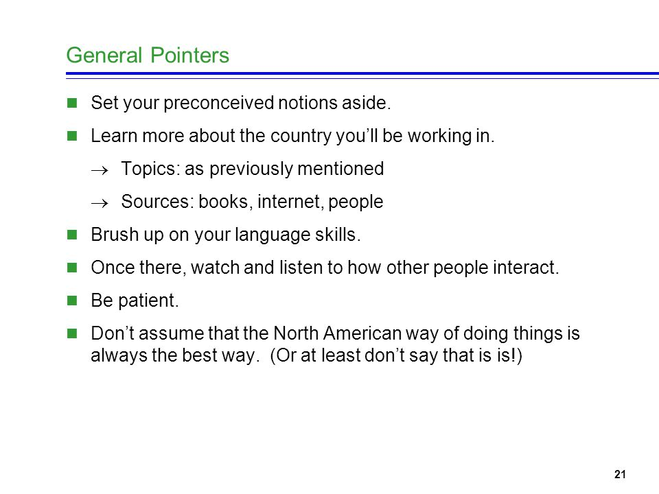 21 General Pointers Set your preconceived notions aside.