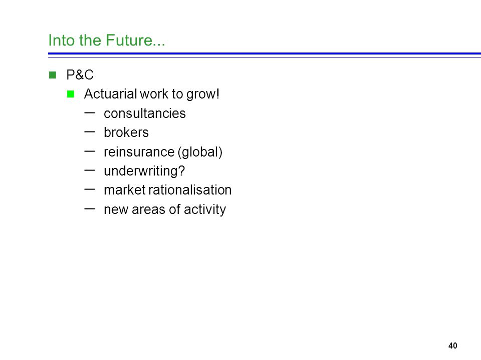 40 Into the Future... P&C Actuarial work to grow.