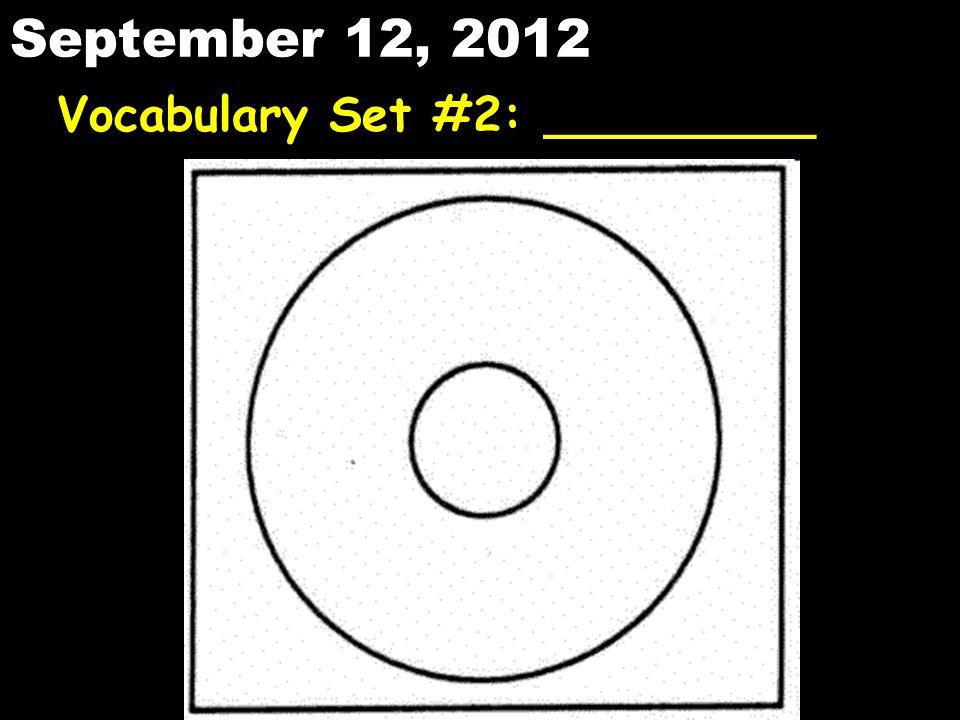 September 12, 2012 Vocabulary Set #2: _________