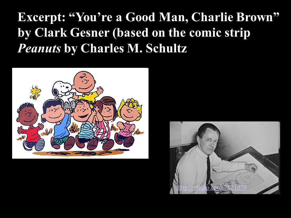 http://vimeo.com/7521079 Excerpt: You're a Good Man, Charlie Brown by Clark Gesner (based on the comic strip Peanuts by Charles M.