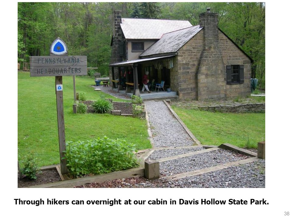 38 Through hikers can overnight at our cabin in Davis Hollow State Park.