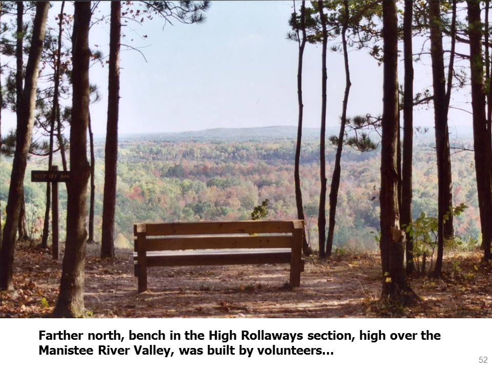 52 Farther north, bench in the High Rollaways section, high over the Manistee River Valley, was built by volunteers…