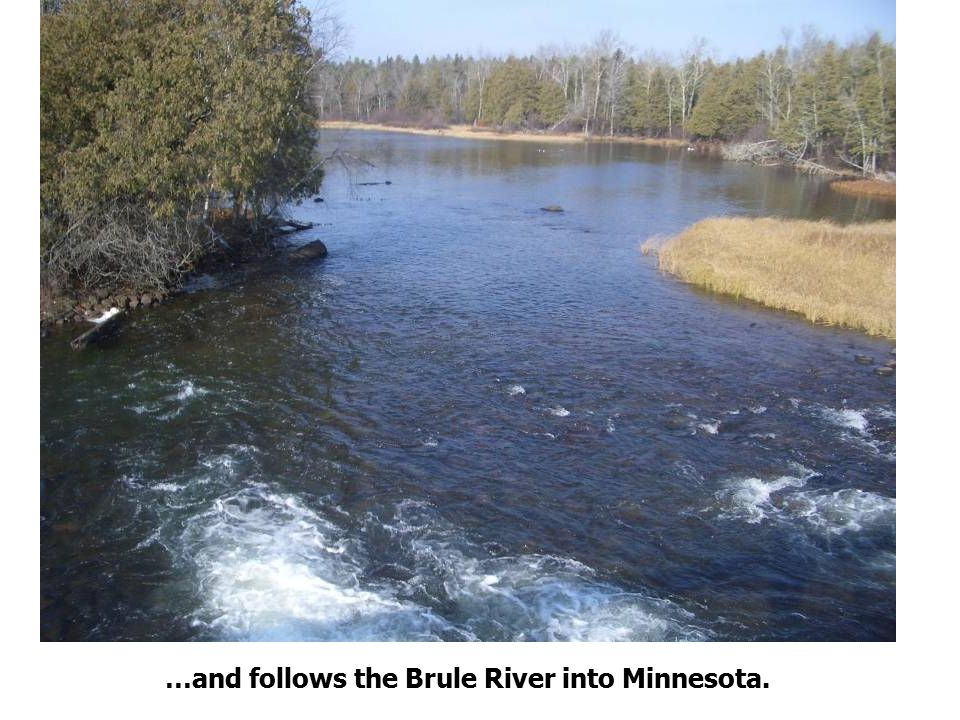 …and follows the Brule River into Minnesota.