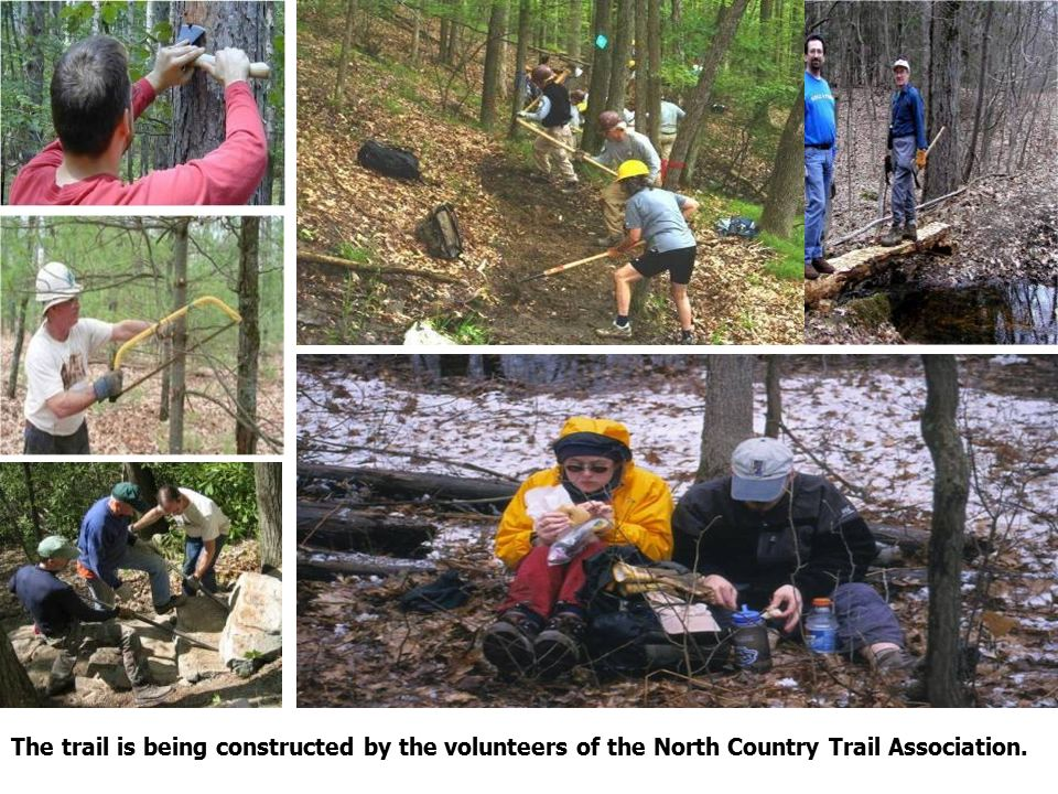 The trail is being constructed by the volunteers of the North Country Trail Association.