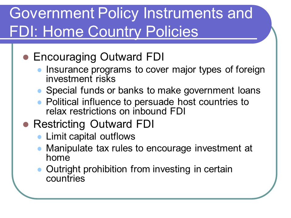 Government Policy Instruments and FDI: Home Country Policies Encouraging Outward FDI Insurance programs to cover major types of foreign investment ris