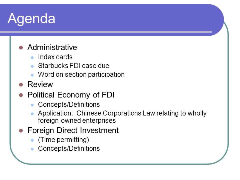 Agenda Administrative Index cards Starbucks FDI case due Word on section participation Review Political Economy of FDI Concepts/Definitions Applicatio