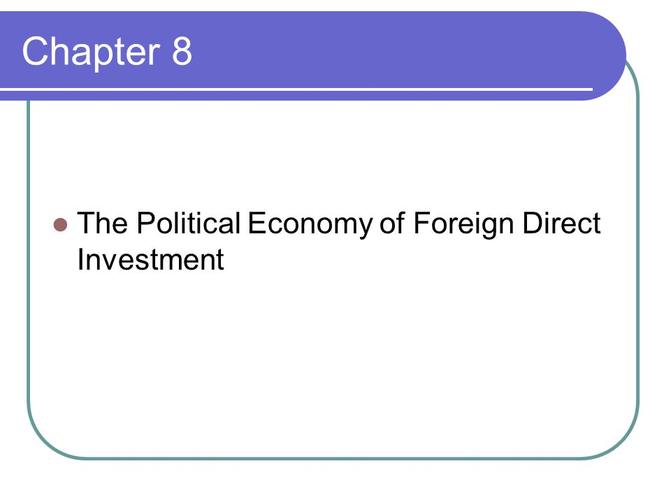 Chapter 8 The Political Economy of Foreign Direct Investment