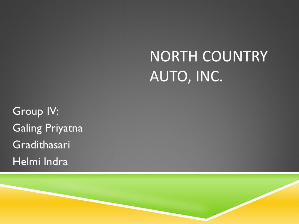 NORTH COUNTRY AUTO, INC. Group IV: Galing Priyatna Gradithasari Helmi Indra