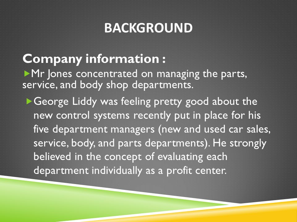 BACKGROUND Company information :  Mr Jones concentrated on managing the parts, service, and body shop departments.  George Liddy was feeling pretty
