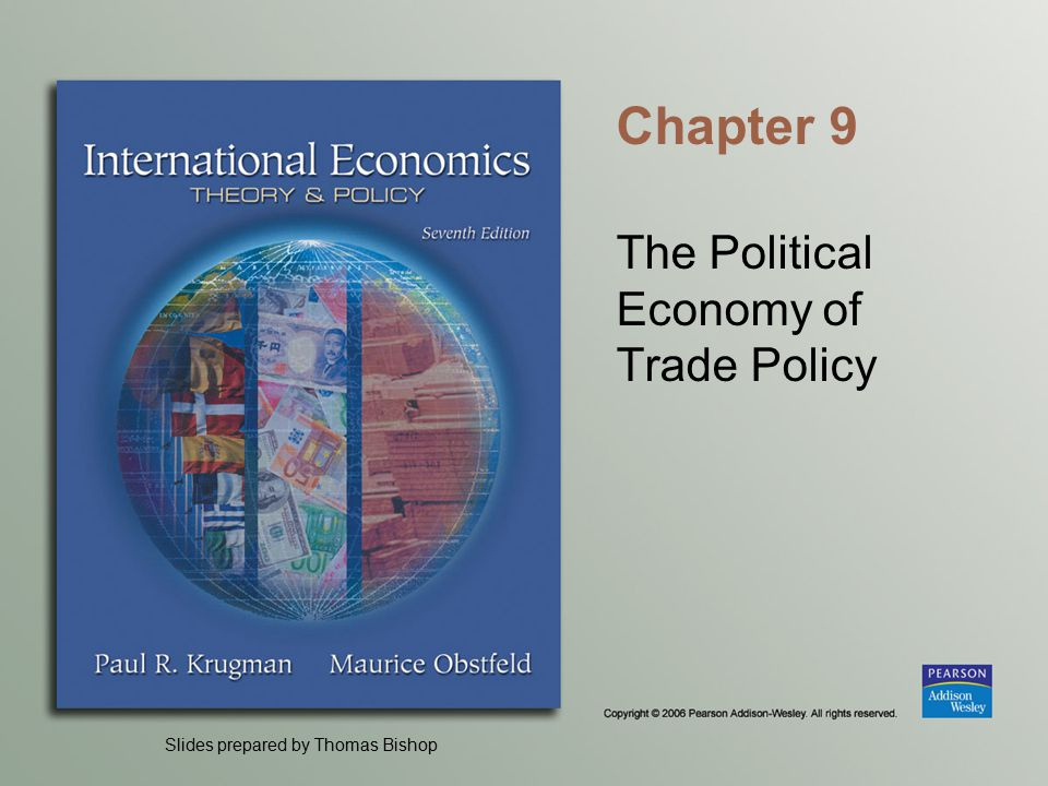 Slides prepared by Thomas Bishop Chapter 9 The Political Economy of Trade Policy