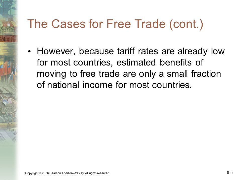 Copyright © 2006 Pearson Addison-Wesley. All rights reserved. 9-6 The Cases for Free Trade (cont.)
