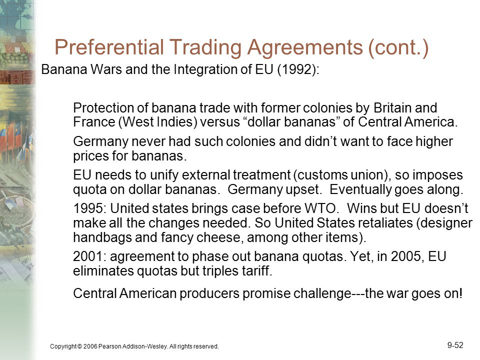Copyright © 2006 Pearson Addison-Wesley. All rights reserved. 9-52 Preferential Trading Agreements (cont.) Banana Wars and the Integration of EU (1992