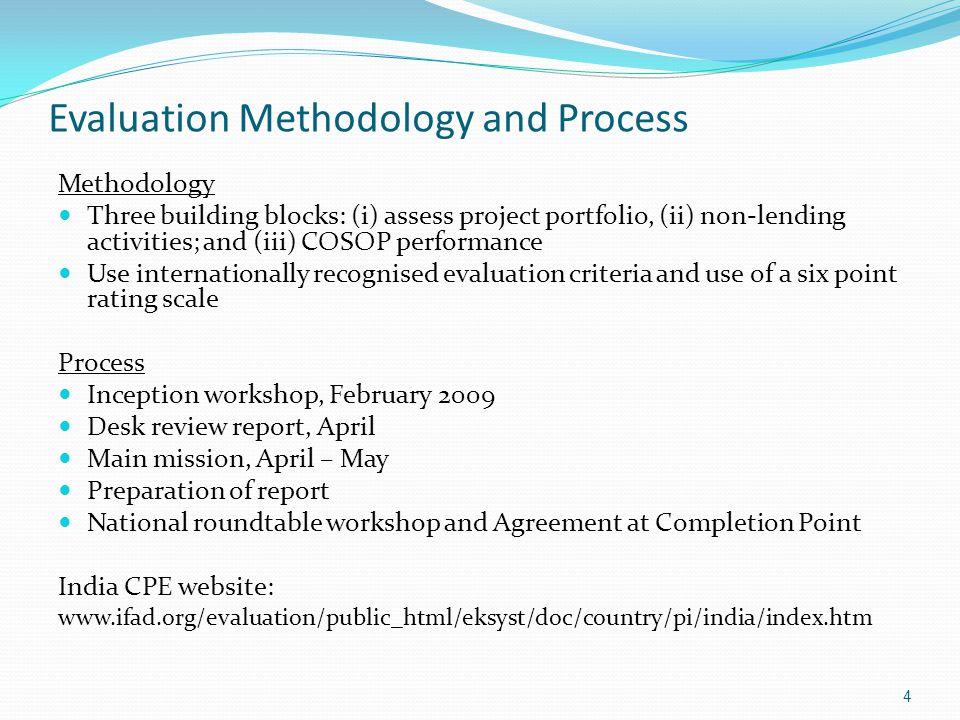 Evaluation Methodology and Process Methodology Three building blocks: (i) assess project portfolio, (ii) non-lending activities; and (iii) COSOP perfo