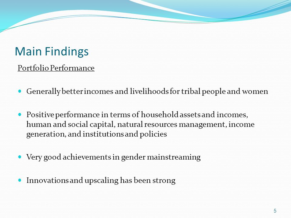 Main Findings (cont) Portfolio Performance Efficiency of operations and sustainability not as good (multi-state projects and wide geographic coverage) Linkages to markets and role of private sector limited Little support to agriculture (crops, extension, research) Rapid turn over of project directors, and M&E has not been consistently strong 6