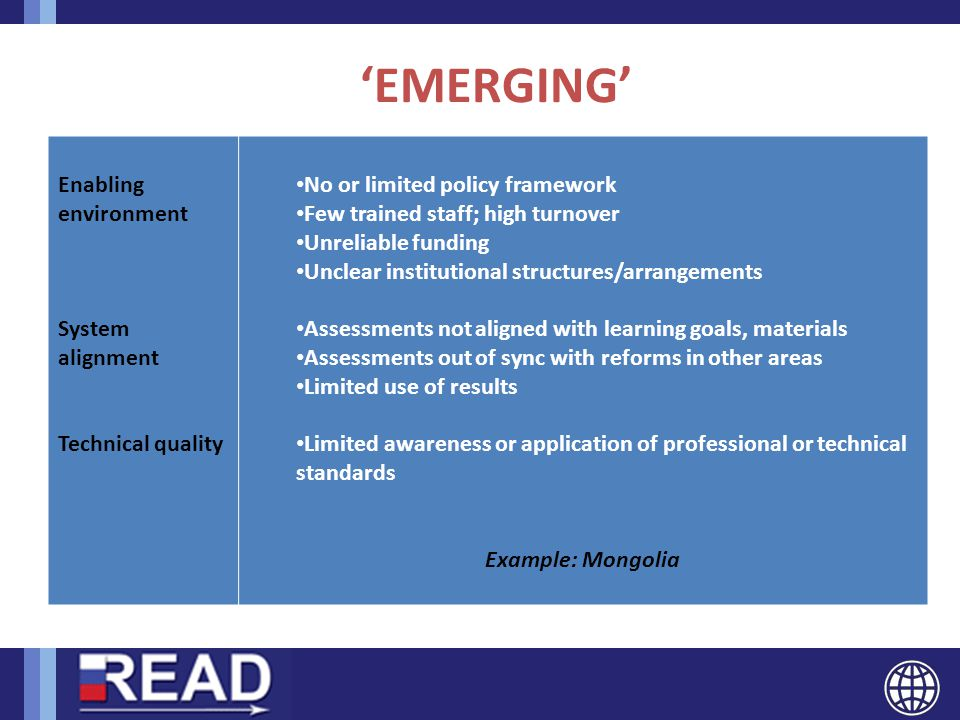 'EMERGING' Enabling environment System alignment Technical quality No or limited policy framework Few trained staff; high turnover Unreliable funding