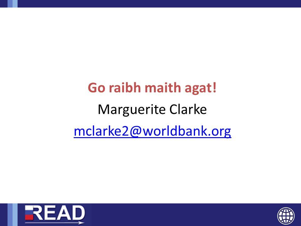 Go raibh maith agat! Marguerite Clarke mclarke2@worldbank.org