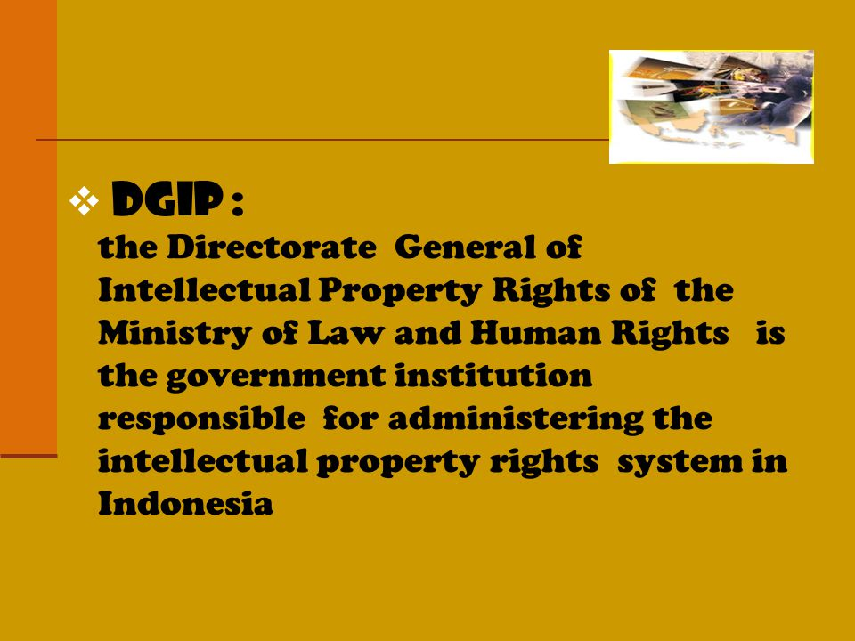  DGIP : the Directorate General of Intellectual Property Rights of the Ministry of Law and Human Rights is the government institution responsible for administering the intellectual property rights system in Indonesia
