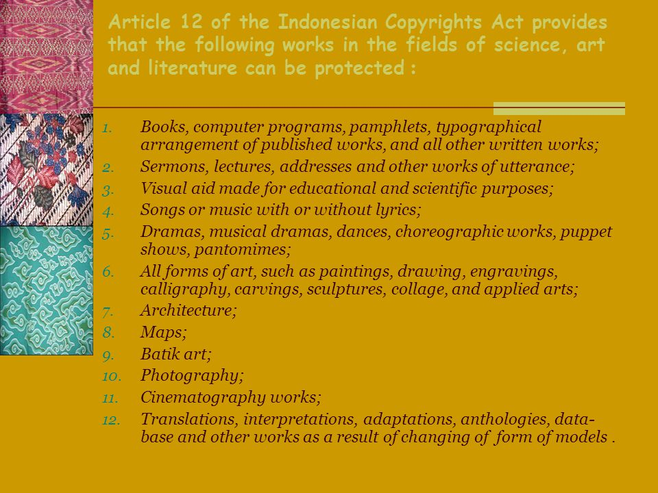 Copyright Limitation  Publication and/or duplication of state symbols and national anthem;  Publication and/or duplication of any creation on behalf of the government, unless the copyright is declared to be protected;  Mention the source: factual news, using other's creation for educational purpose, research, scientific writings, criticism, report ( without causing great loss to the creator);  Non commercial duplication on Braille;  Changes on architectural creation based on the technical factor on its implementation in the field;  Copying a computer program for back up.
