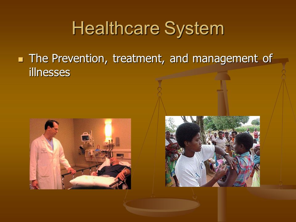 Healthcare System The Prevention, treatment, and management of illnesses