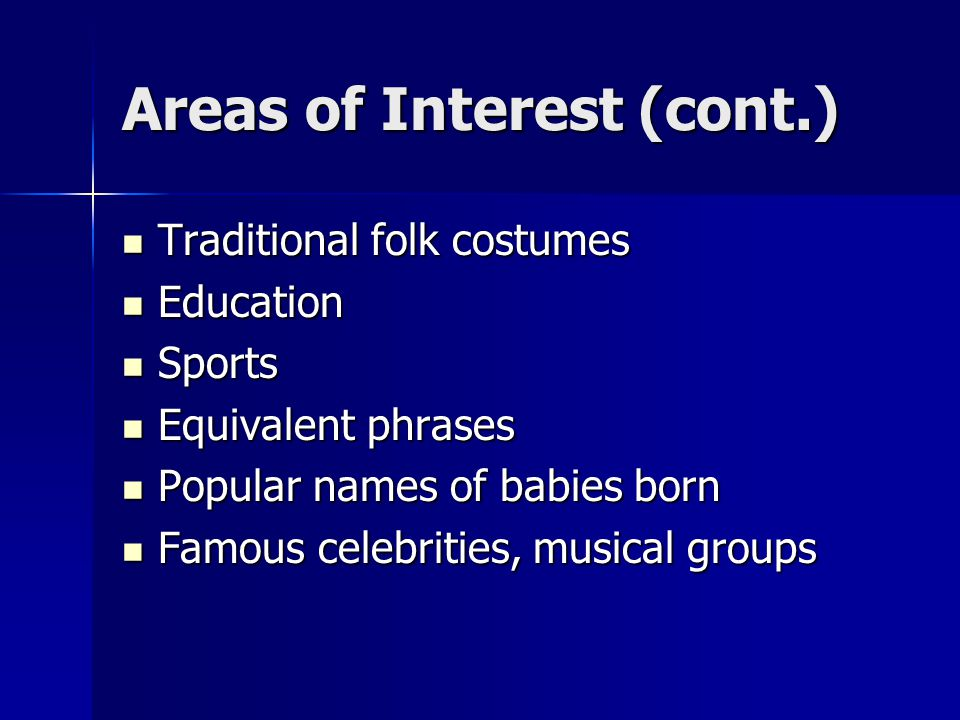 Areas of Interest (cont.) Traditional folk costumes Traditional folk costumes Education Education Sports Sports Equivalent phrases Equivalent phrases