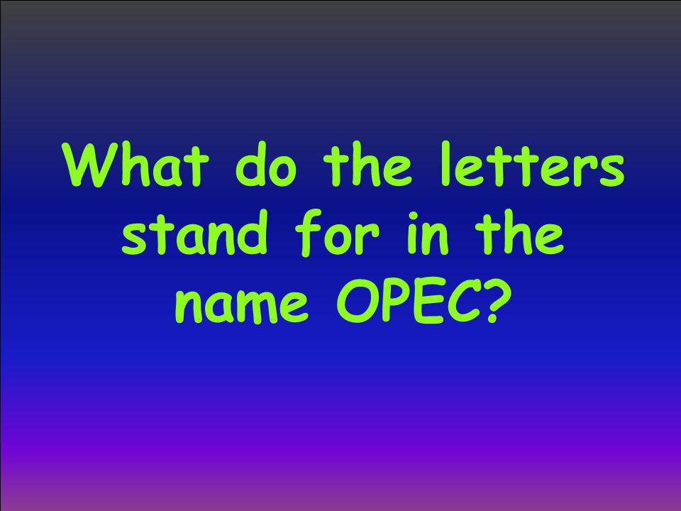 What do the letters stand for in the name OPEC