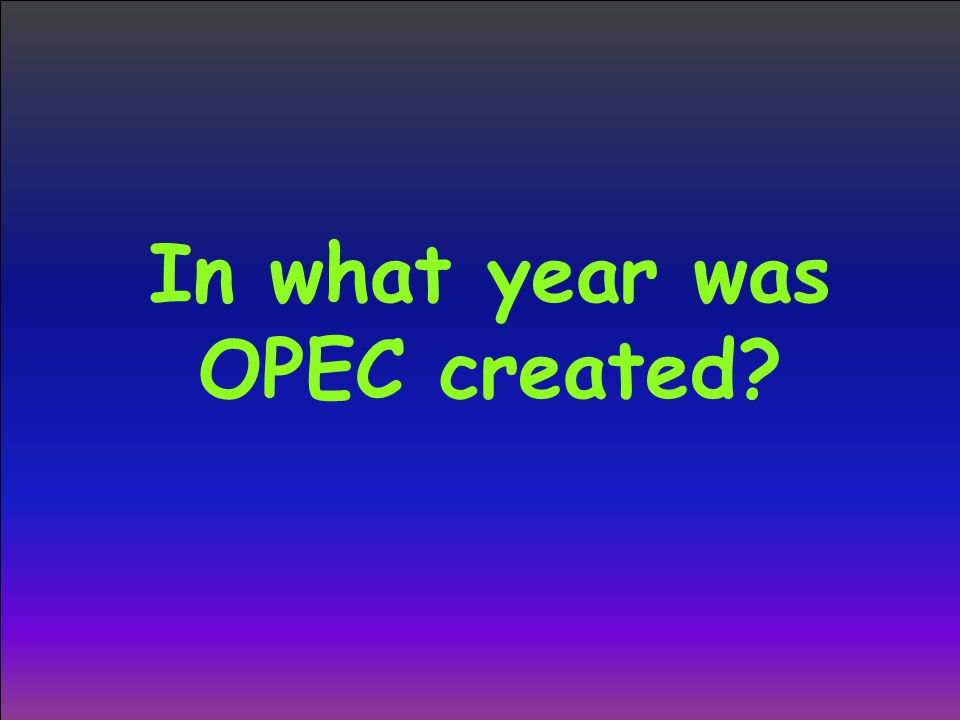 In what year was OPEC created