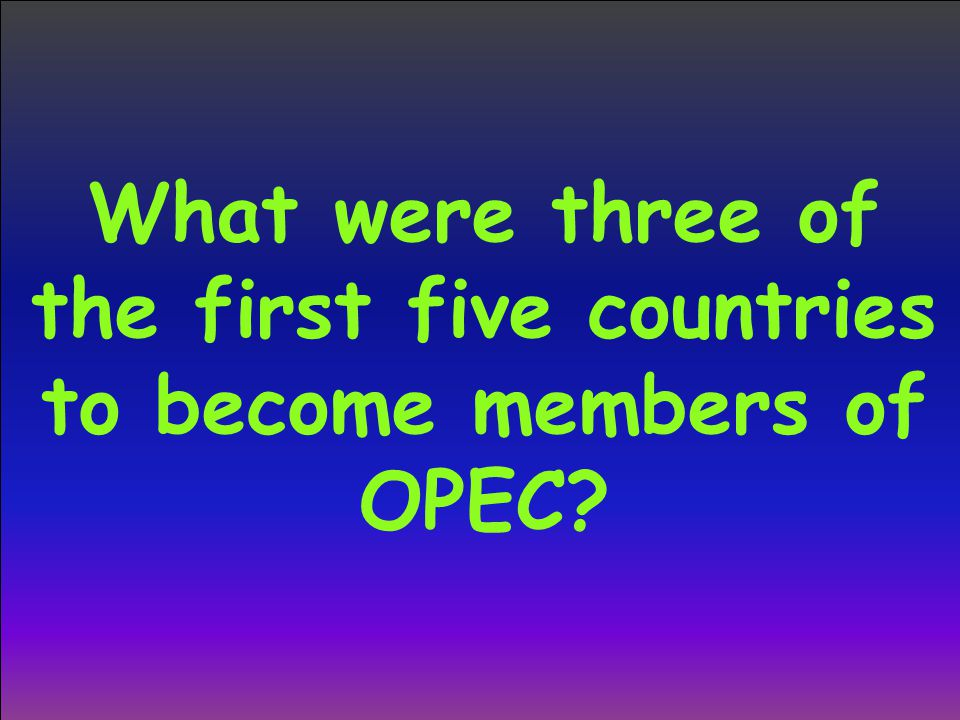 What were three of the first five countries to become members of OPEC