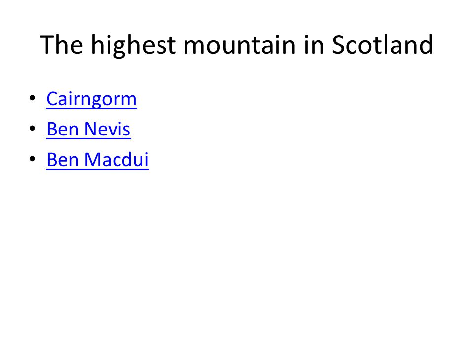 The highest mountain in Scotland Cairngorm Ben Nevis Ben Macdui