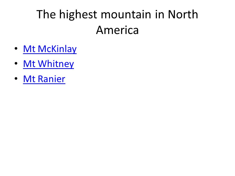 The highest mountain in North America Mt McKinlay Mt Whitney Mt Ranier