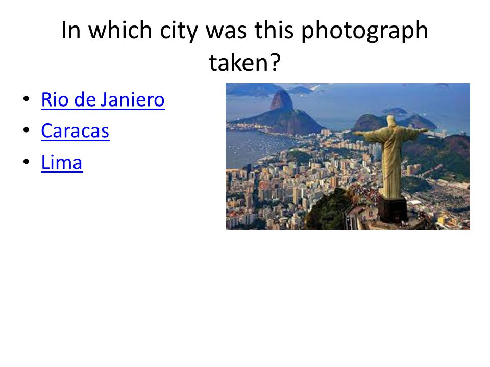 In which city was this photograph taken? Rio de Janiero Caracas Lima