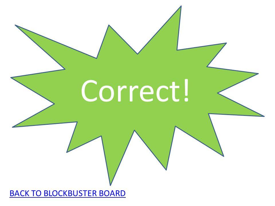 Correct! BACK TO BLOCKBUSTER BOARD