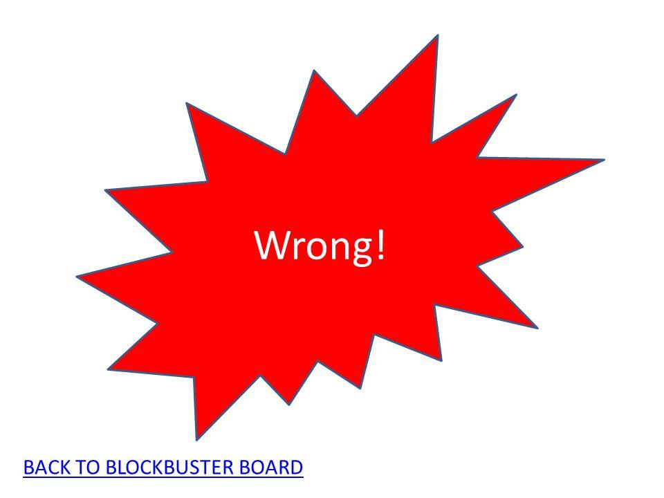 Wrong! BACK TO BLOCKBUSTER BOARD