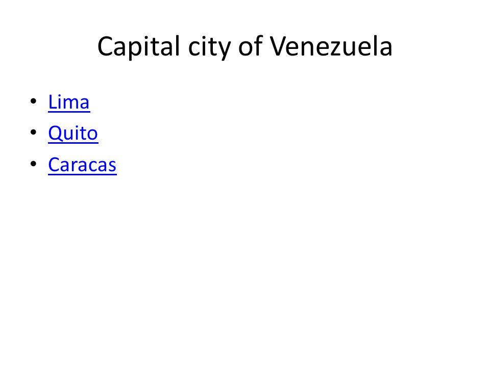 Capital city of Venezuela Lima Quito Caracas