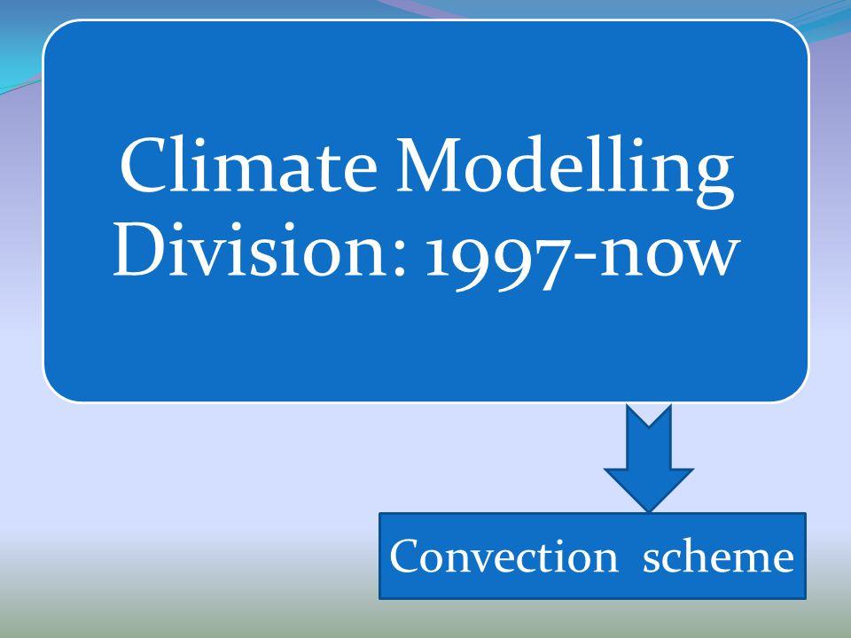 Climate Modelling Division: 1997-now Convection scheme