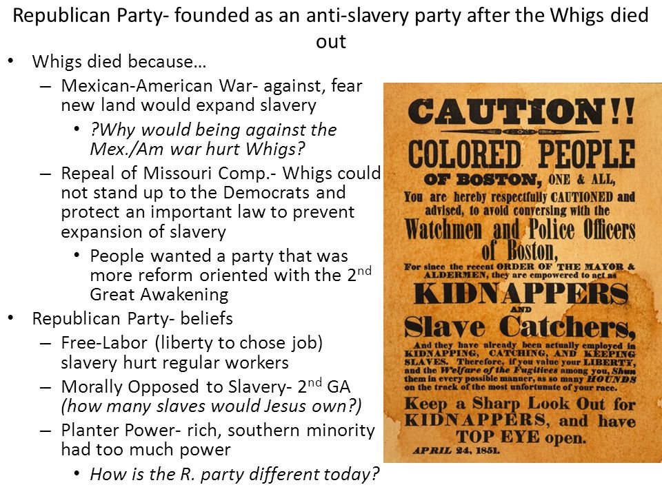 Republican Party- founded as an anti-slavery party after the Whigs died out Whigs died because… – Mexican-American War- against, fear new land would e